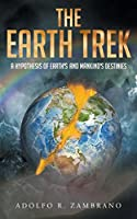 The Earth Trek: A Hypothesis of Earth's and Mankind's Destinies