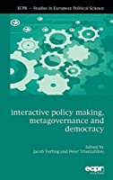 Interactive Policy Making, Metagovernance and Democracy (Ecpr Studies in European Politics)