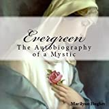 Evergreen: The Autobiography of a Mystic