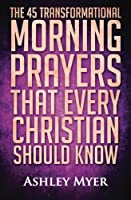 Prayer: The 45 Transformational Morning Prayers That Every Christian Should Know