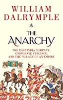 The Anarchy : The East India Company, Corporate Violence, and the Pillage of an Empire