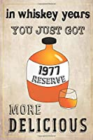 In Whiskey Years You Just Got More Delicious 43th Birthday: whiskey lover gift, born in 1977, gift for her/him, Lined Notebook / Journal Gift, 120 Pages, 6x9, Soft Cover, Matte Finish