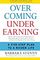 Overcoming Underearning(R): A Five-Step Plan to a Richer Life by Barbara Stanny(2007-11-20)