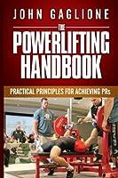 The Powerlifting Handbook: Practical Principles for Crushing Prs