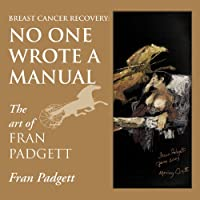Breast Cancer Recovery: No One Wrote A Manual