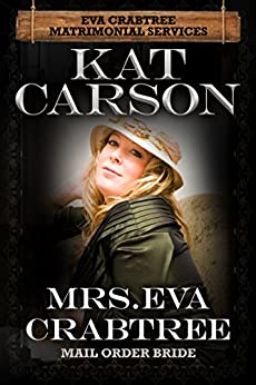 Mail Order Bride: Mrs. Eva Crabtree: Inspirational Clean Historical Western Romance (Mrs. Eva Crabtree's Matrimonial Services Series Book 1) by [Carson, Kat]