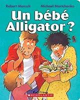Un B?b? Alligator? (Raconte-Moi une Histoire)