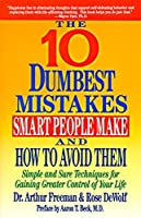 10 Dumbest Mistakes Smart People Make and How To Avoid Them: Simple and Sure Techniques for Gaining Greater Control of Your Life【洋書】 [並行輸入品]