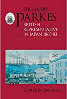 Sir Harry Parkes: British Representative in Japan 1865-1883 (Meiji Japan Series, No 2)