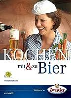 Kochen mit & zu Bier: Geschichte und Gegenwart einer kulinarischen Koestlichkeit