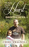 Spoken from the Heart: Parenting 101 Vol. 4