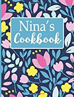 Nina's Cookbook: Create Your Own Recipe Book, Empty Blank Lined Journal for Sharing  Your Favorite  Recipes, Personalized Gift, Spring Botanical Flowers