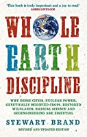 Whole Earth Discipline: Why Dense Cities, Nuclear Power, Transgenic Crops, Restored Wildlands, Radical Science, and Geoengineering Are Necessa by Stewart Brand(2010-10-01)