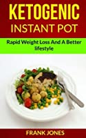 Ketogenic Instant Pot: Rapid Weight Loss and a Better Lifestyle