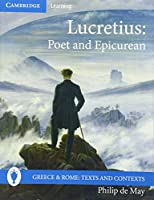 Lucretius: Poet and Epicurean (Greece and Rome: Texts and Contexts)