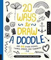 20 Ways to Draw a Doodle and 44 Other Zigzags, Twirls, Spirals, and Teardrops: A Sketchbook for Artists, Designers, and Doodlers by Rachael Taylor(2014-06-01)