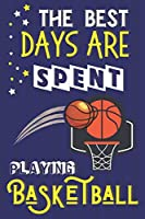 The Best Days Are Spent Playing Basketball: Basketball Gifts for Girls Team: Cute Blue & Yellow Notebook or Journal