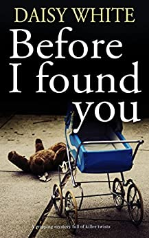 BEFORE I FOUND YOU a gripping mystery full of killer twists by [WHITE, DAISY]