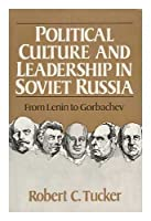 Political Culture and Leadership in Soviet Russia: From Lenin to Gorbachev