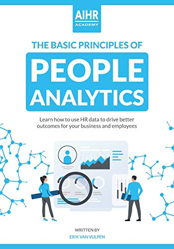 Download The Basic Principles of People Analytics: Learn how to use HR data to drive better outcomes for your business and employees 1097268756
