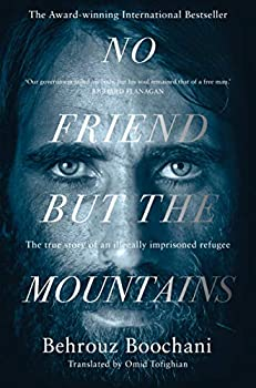 No Friend but the Mountains: The True Story of an Illegally Imprisoned Refugee (English Edition)