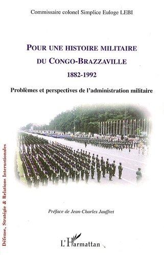 Pour une histoire militaire du Congo-Brazzaville 1882-1992 : Problèmes et perspectives de l'administration militaire