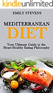 MEDITERRANEAN DIET: Your Ultimate Guide to the Heart-Healthy Eating Philosophy. (Mediterraneaan Cookbook Book 1) (English Edition)