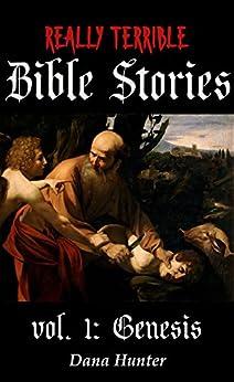 [Hunter, Dana]のReally Terrible Bible Stories vol. I: Genesis (English Edition)