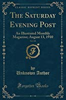 The Saturday Evening Post, Vol. 183: An Illustrated Monthly Magazine; August 13, 1910 (Classic Reprint)