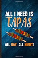 All I Need Is Tapas All Day All Night: Funny Blank Lined Cooking Bakery Notebook/ Journal, Graduation Appreciation Gratitude Thank You Souvenir Gag Gift, Modern Cute Graphic 110 Pages
