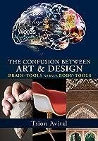 The Confusion between Art and Design: Brain-tools versus Body-tools [B&W] (Vernon Art)