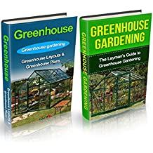 Greenhouse: Greenhouse Gardening Box Set (Greenhouse, Greenhouse Gardening, Greenhouse Gardening for Beginners, Greenhouse for Dummies, Garden, Gardening)