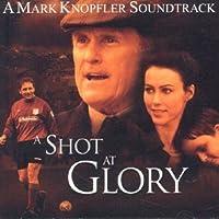 A Shot At Glory by Mark Knopfler (2002-08-29)