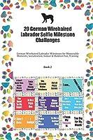 20 German Wirehaired Labrador Selfie Milestone Challenges: German Wirehaired Labrador Milestones for Memorable Moments, Socialization, Indoor & Outdoor Fun, Training Book 2