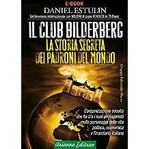 Il Club Bilderberg: La storia segreta dei padroni del mondo (Italian Edition)