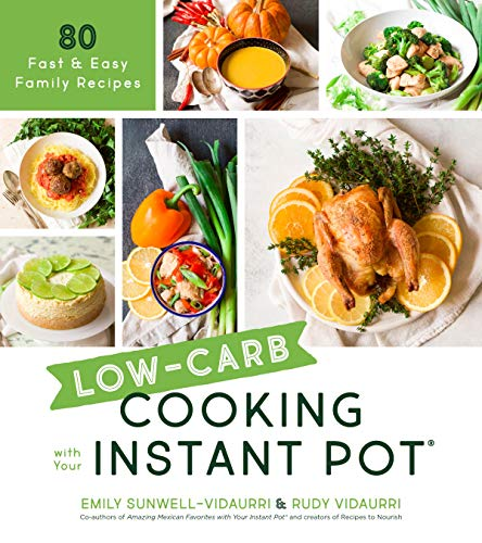 Low-Carb Cooking with Your Instant Pot: 80 Fast and Easy Family Meals (English Edition)