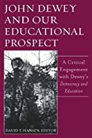 John Dewey And Our Educational Prospect: A Critical Engagement With Dewey's Democracy And Education