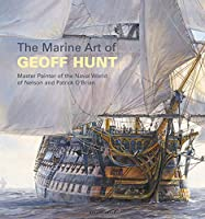 The Marine Art of Geoff Hunt: Master Painter of the Naval World of Nelson and Patrick O'Brian