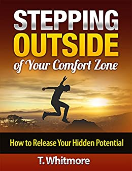 Growth Mindset: Stepping Outside of Your Comfort Zone: How to Release Your Hidden Potential by [Whitmore, T]