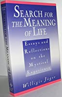 Search for the Meaning of Life: Essays and Reflections on the Mystical Experience
