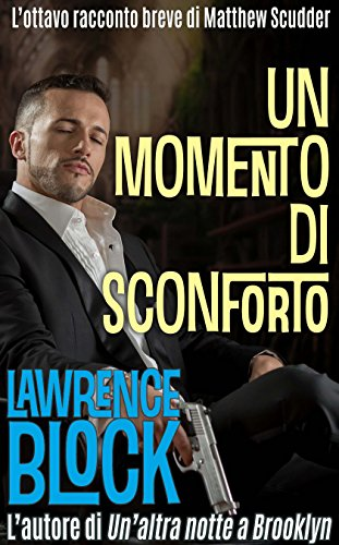 Download Un momento di sconforto (I racconti brevi di Matthew Scudder Vol. 8) (Italian Edition) B01L2GT44I