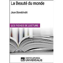 La Beauté du monde de Jean Starobinski: Les Fiches de Lecture d'Universalis (French Edition)