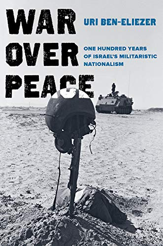 War Over Peace: One Hundred Years of Israel's Mili...