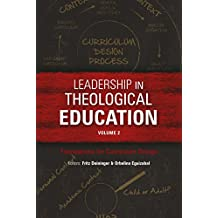 Leadership in Theological Education, Volume 2: Foundations for Curriculum Design (ICETE Series Book 303)