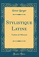 Stylistique Latine: Traduite de l'Allemand (Classic Reprint)