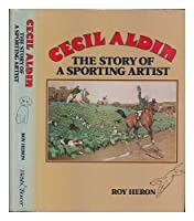 Cecil Aldin: The Story of a Sporting Artist