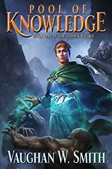 Pool of Knowledge (The Hidden Wizard Book 1) by [Smith, Vaughan W.]