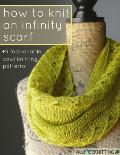 How to Knit an Infinity Scarf + 9 Fashionable Cowl Knitting Patterns (English Edition)