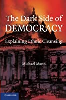 The Dark Side of Democracy: Explaining Ethnic Cleansing by Michael Mann(2004-11-01)