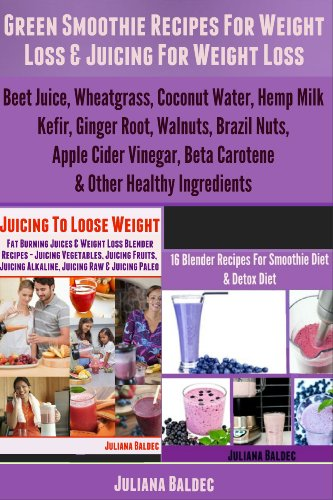 Green Smoothie Recipes For Weight Loss & Juicing For Weight Loss: Beet Juice, Wheatgrass, Coconut Water, Hemp Milk, Kefir, Ginger Root, Walnuts, Brazil ... Vinegar, Beta Carotene (English Edition)